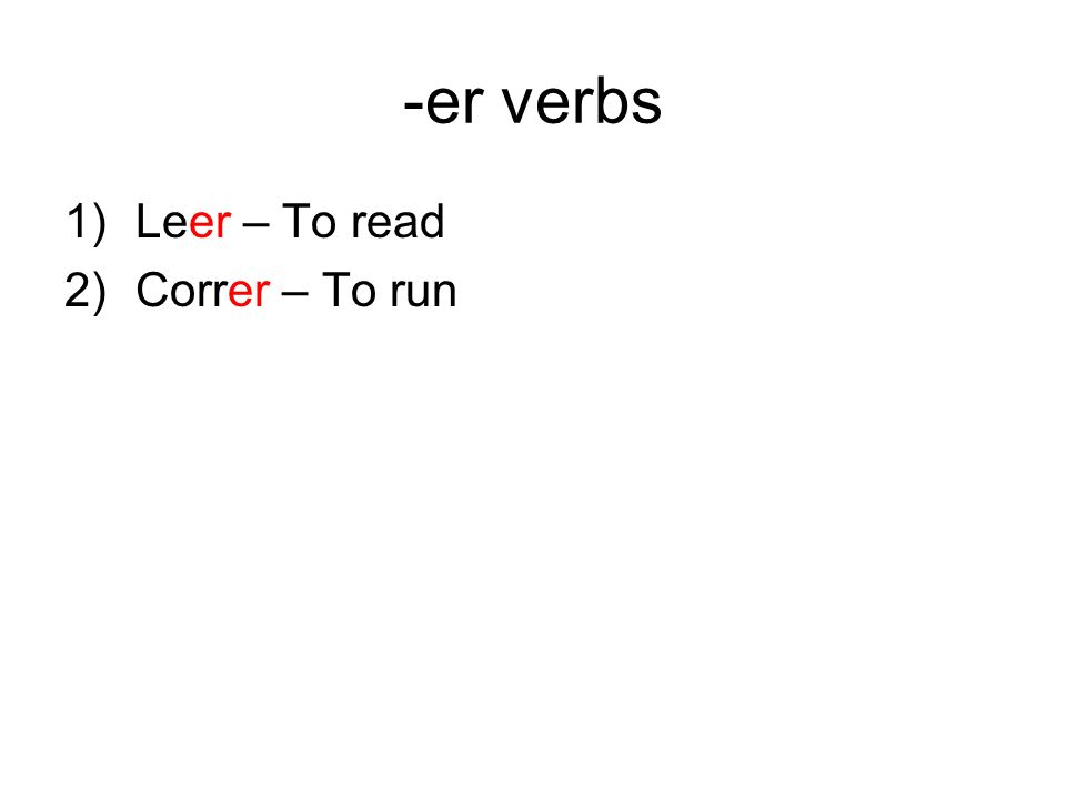 -er verbs 1)Leer – To read 2)Correr – To run