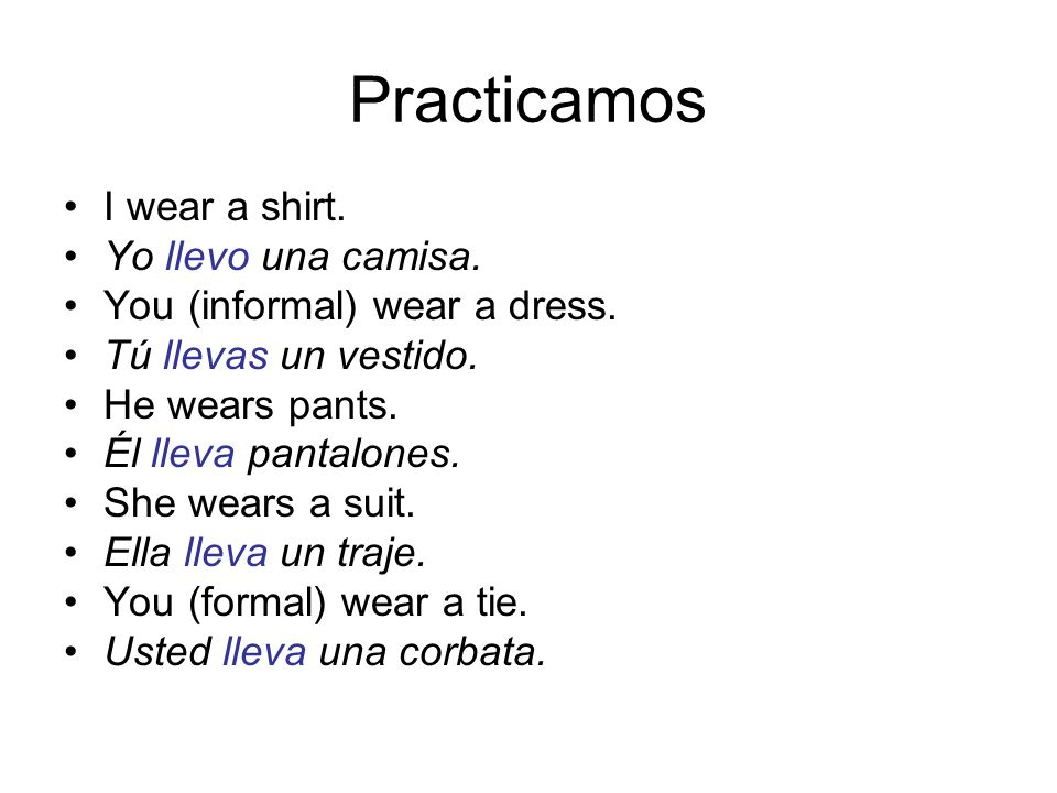 Practicamos I wear a shirt. Yo llevo una camisa. You (informal) wear a dress.