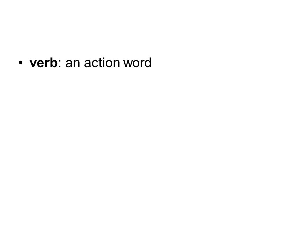 verb: an action word
