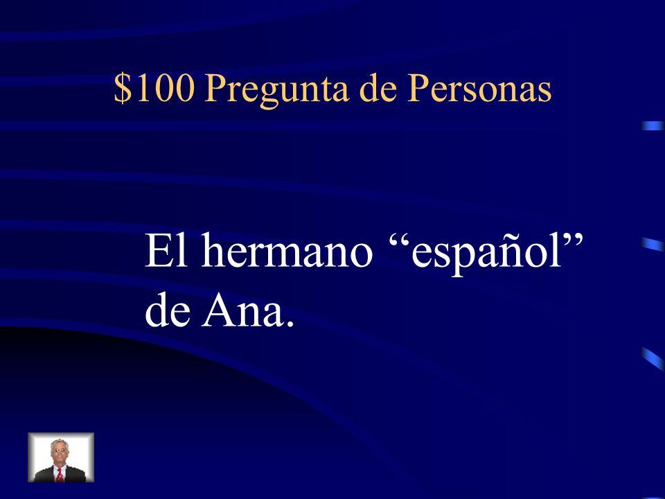 $100 Pregunta de Personas El hermano español de Ana.