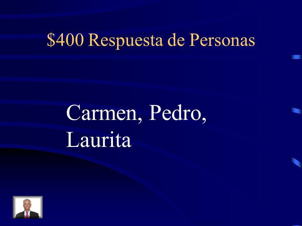$400 Respuesta de Personas Carmen, Pedro, Laurita