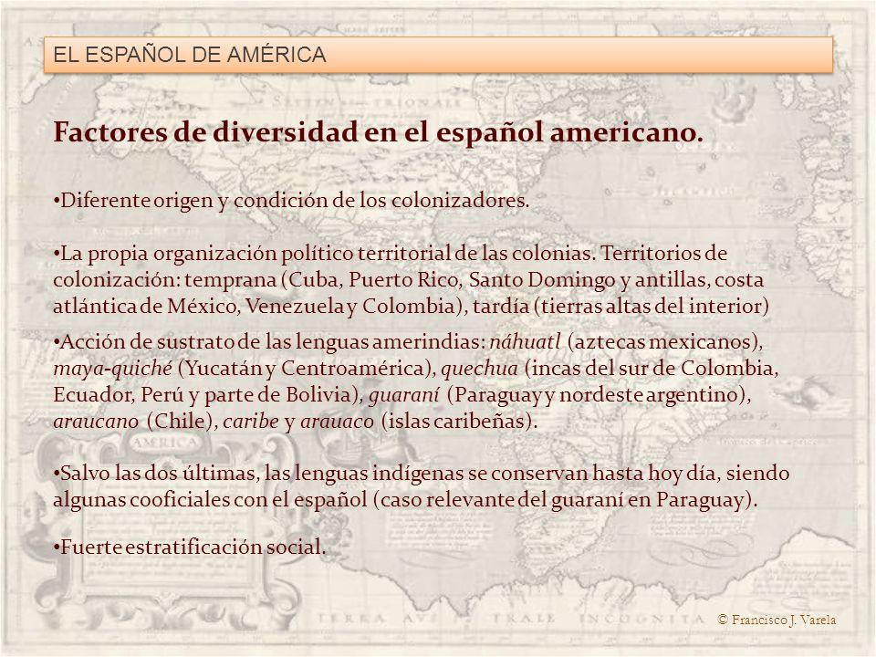 EL ESPAÑOL DE AMÉRICA Factores de diversidad en el español americano. Diferente origen y condición de los colonizadores. La propia organización políti