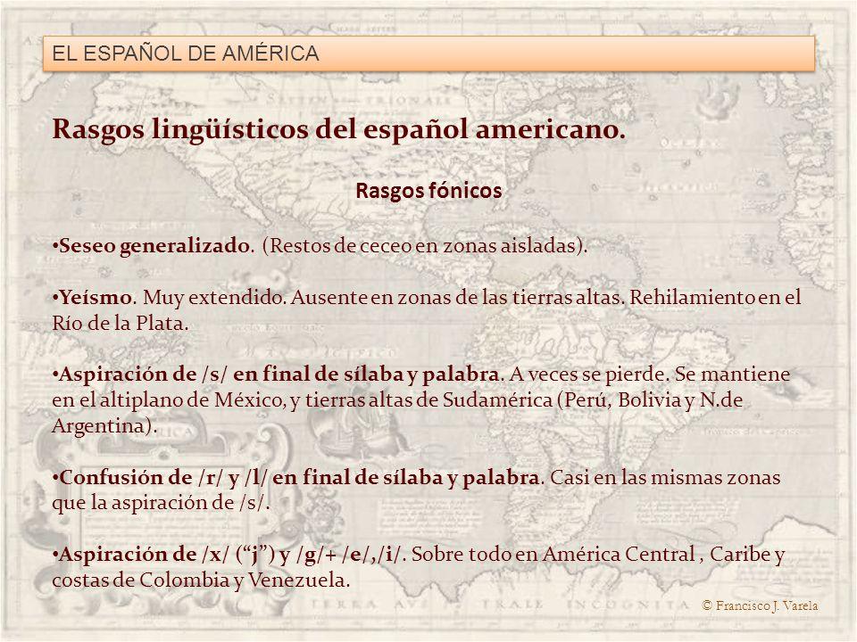 Rasgos lingüísticos del español americano. Rasgos fónicos Seseo generalizado. (Restos de ceceo en zonas aisladas). Yeísmo. Muy extendido. Ausente en z
