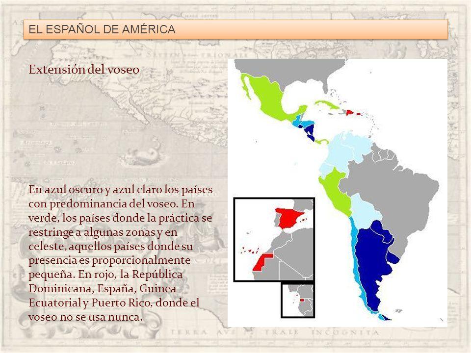 EL ESPAÑOL DE AMÉRICA En azul oscuro y azul claro los países con predominancia del voseo. En verde, los países donde la práctica se restringe a alguna