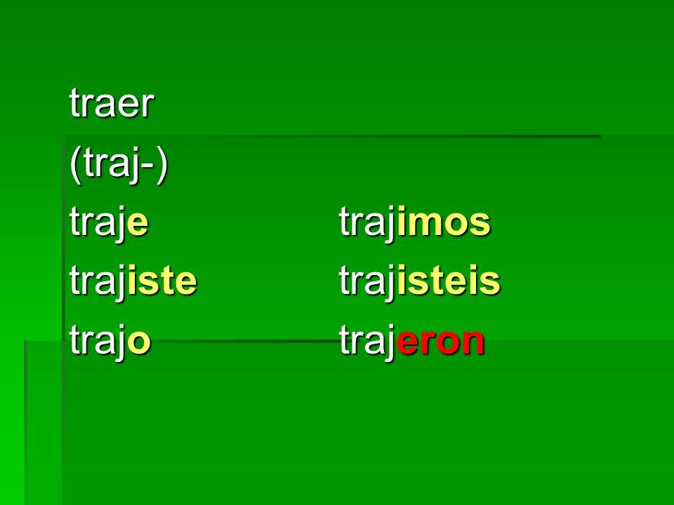 traer(traj-) trajetrajimos trajistetrajisteis trajotrajeron