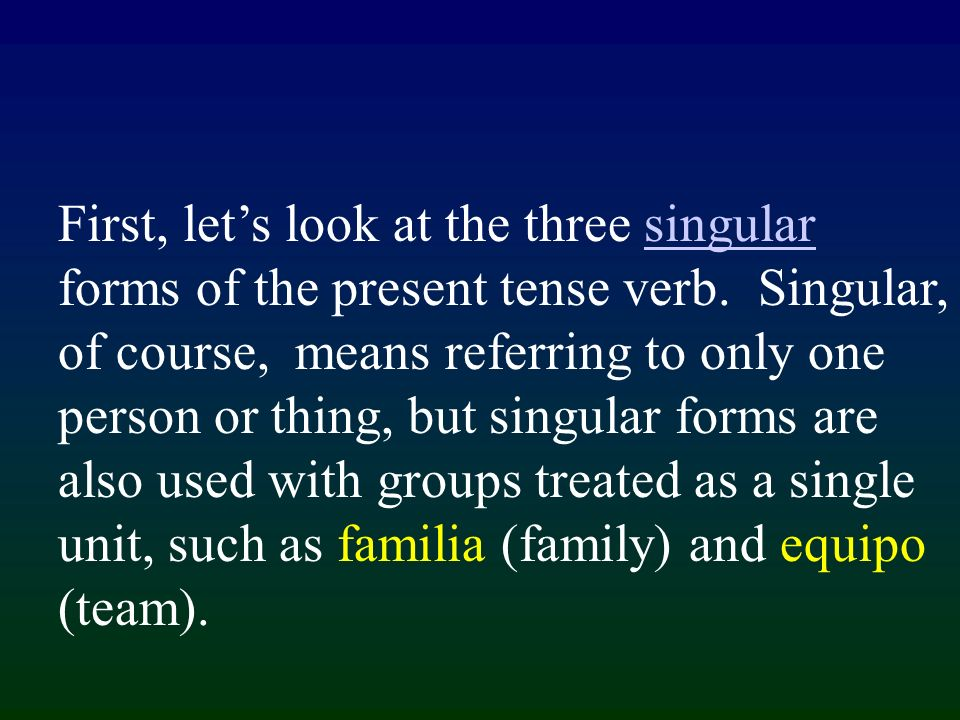 First, lets look at the three singular forms of the present tense verb.