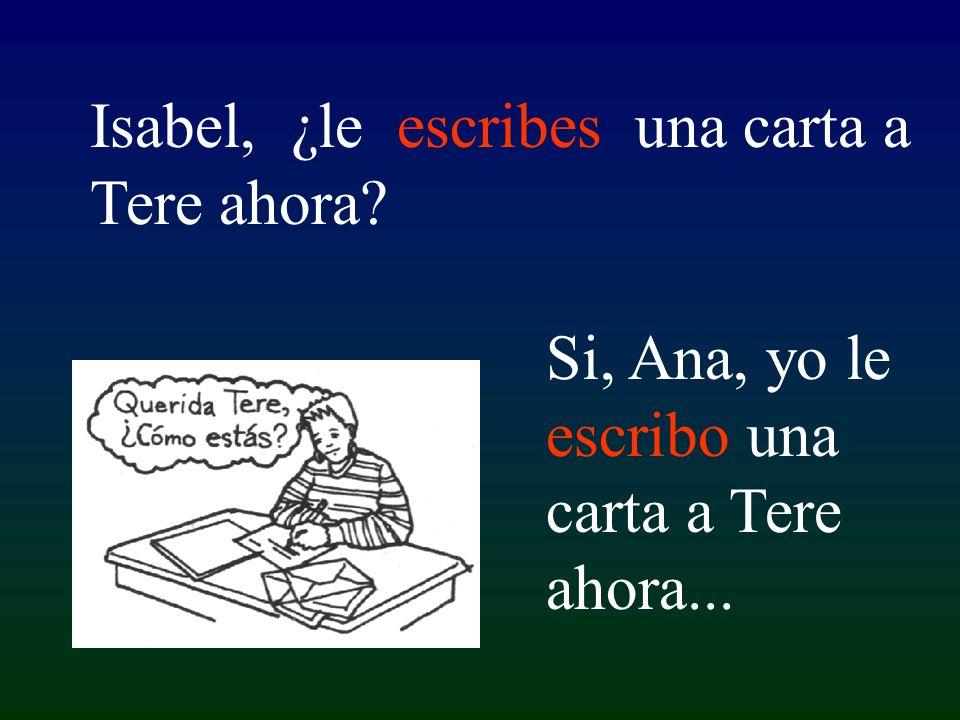 Si, Ana, yo le escribo una carta a Tere ahora... Isabel, ¿le escribes una carta a Tere ahora?