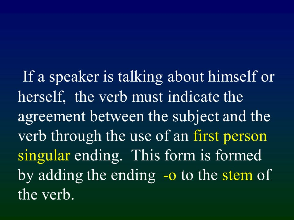 hablo como vivo The stem is usually formed by removing the -ar / -er/ or -ir from the infinitive form of the verb.