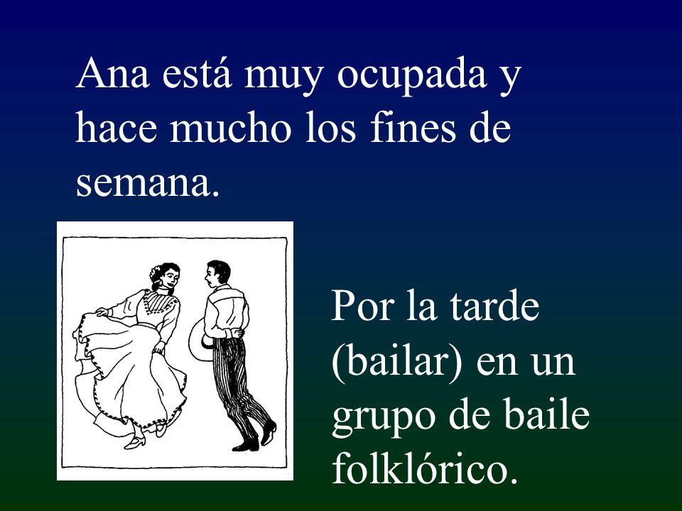 Por la tarde (bailar) en un grupo de baile folklórico.