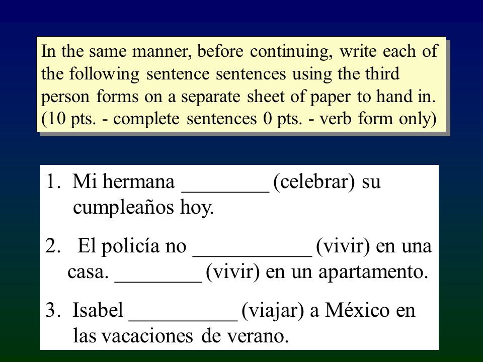 In the same manner, before continuing, write each of the following sentence sentences using the third person forms on a separate sheet of paper to han