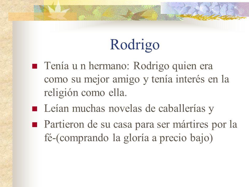 Rodrigo Tenía u n hermano: Rodrigo quien era como su mejor amigo y tenía interés en la religión como ella. Leían muchas novelas de caballerías y Parti