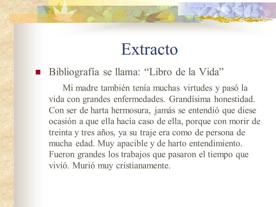 Extracto Bibliografía se llama: Libro de la Vida Mi madre también tenía muchas virtudes y pasó la vida con grandes enfermedades. Grandísima honestidad