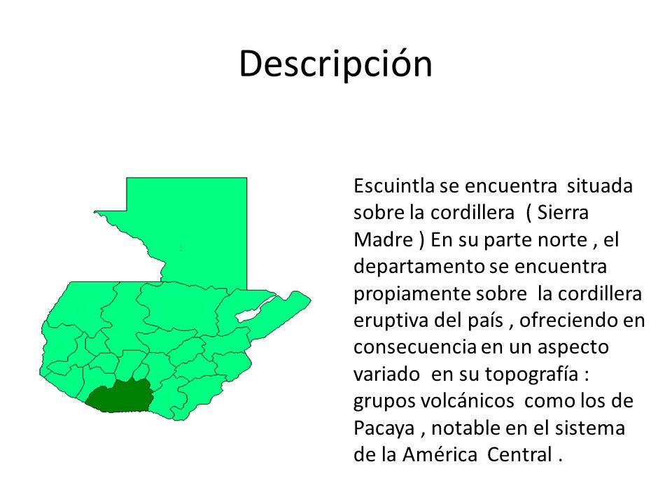 Escuintla se encuentra situada sobre la cordillera ( Sierra Madre ) En su parte norte, el departamento se encuentra propiamente sobre la cordillera eruptiva del país, ofreciendo en consecuencia en un aspecto variado en su topografía : grupos volcánicos como los de Pacaya, notable en el sistema de la América Central.