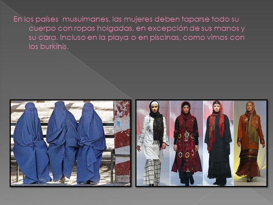 En los países musulmanes, las mujeres deben taparse todo su cuerpo con ropas holgadas, en excepción de sus manos y su cara. Incluso en la playa o en p