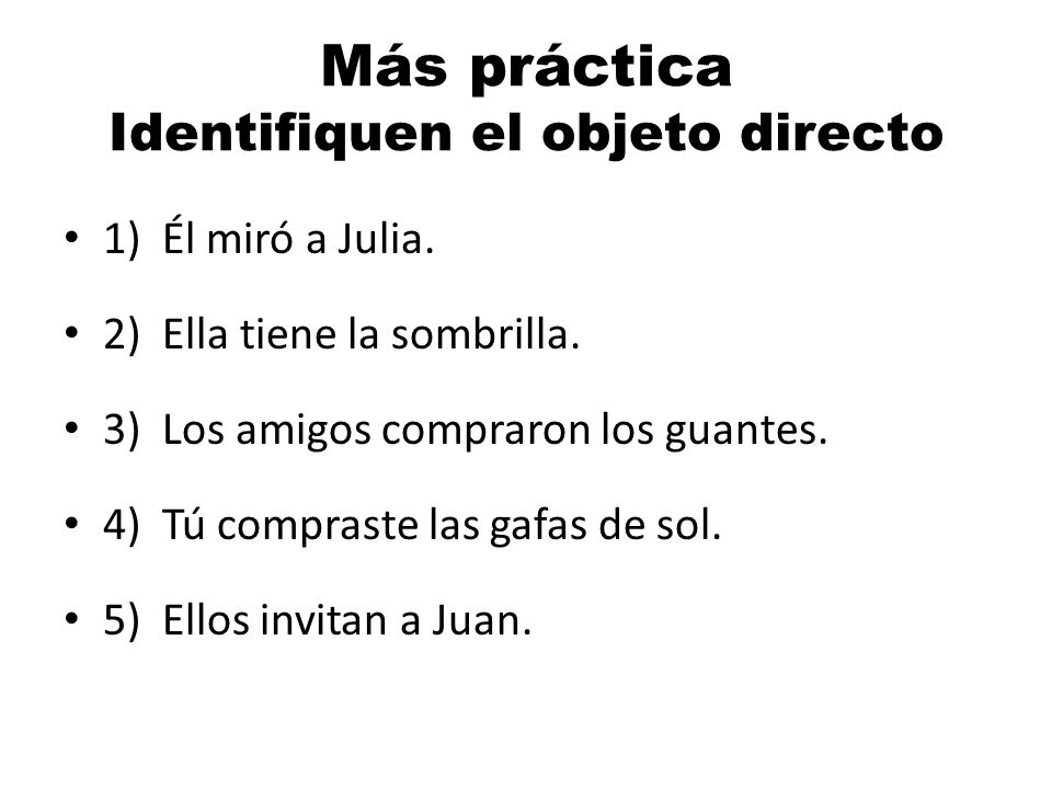 Los pronombres lo, la, los, las We can remove the direct object from a sentence and replace it with a direct object pronoun.