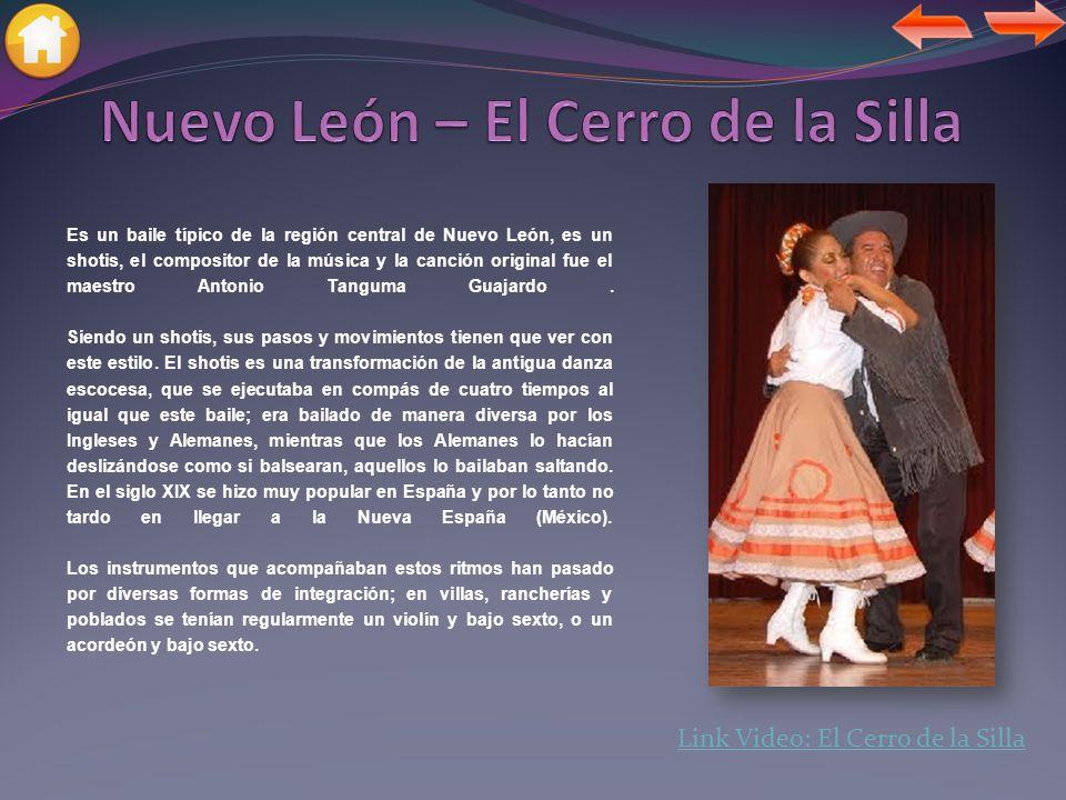 Es un baile típico de la región central de Nuevo León, es un shotis, el compositor de la música y la canción original fue el maestro Antonio Tanguma Guajardo.