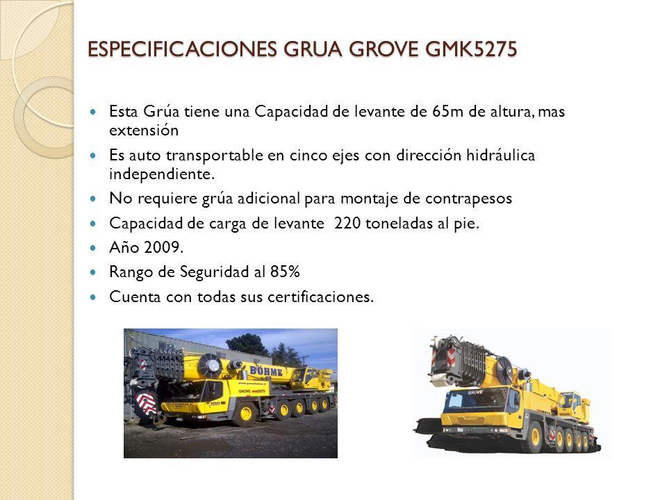 ESPECIFICACIONES GRUA GROVE GMK5275 Esta Grúa tiene una Capacidad de levante de 65m de altura, mas extensión Es auto transportable en cinco ejes con dirección hidráulica independiente.