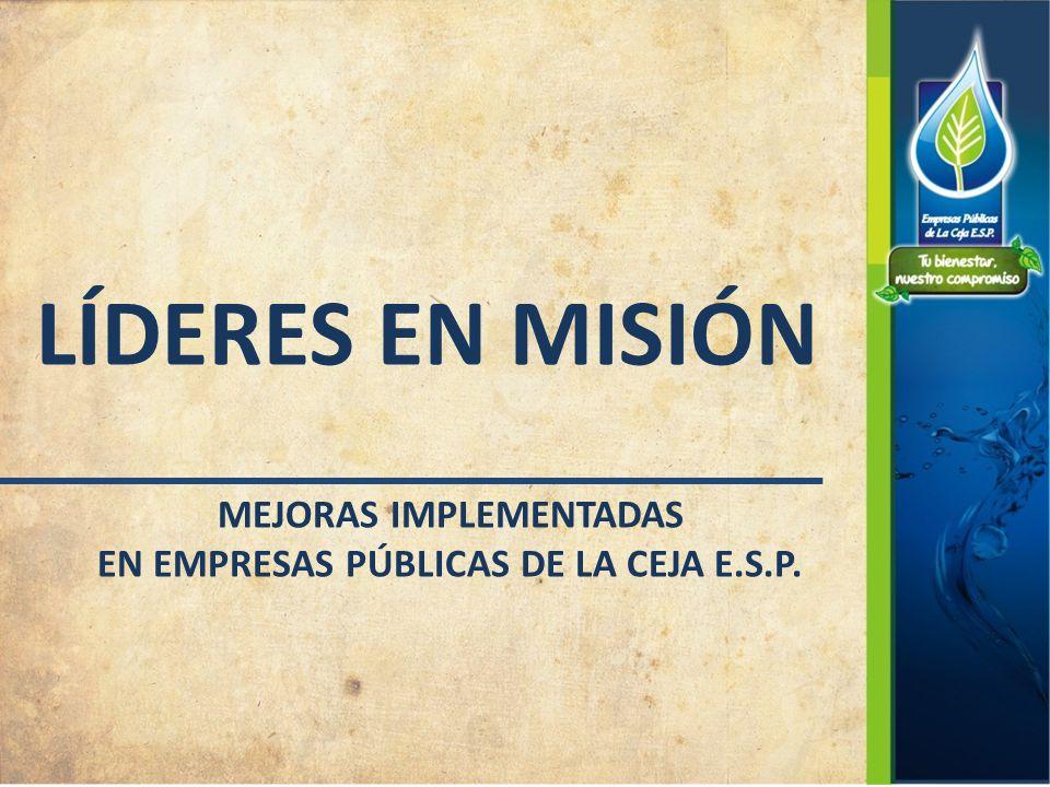 LÍDERES EN MISIÓN MEJORAS IMPLEMENTADAS EN EMPRESAS PÚBLICAS DE LA CEJA E.S.P.