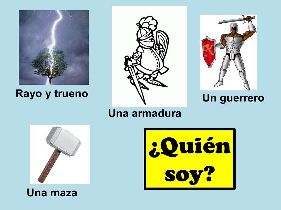 Rayo y trueno Una armadura Un guerrero Una maza ¿Quién soy?