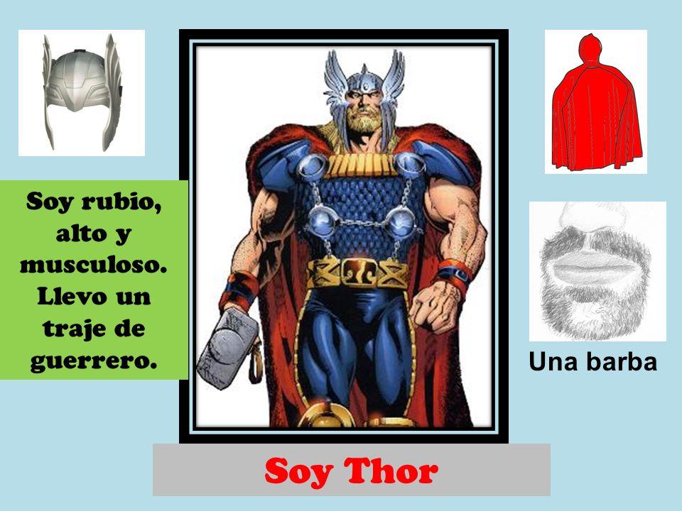 Soy Thor Una barba Soy rubio, alto y musculoso. Llevo un traje de guerrero.