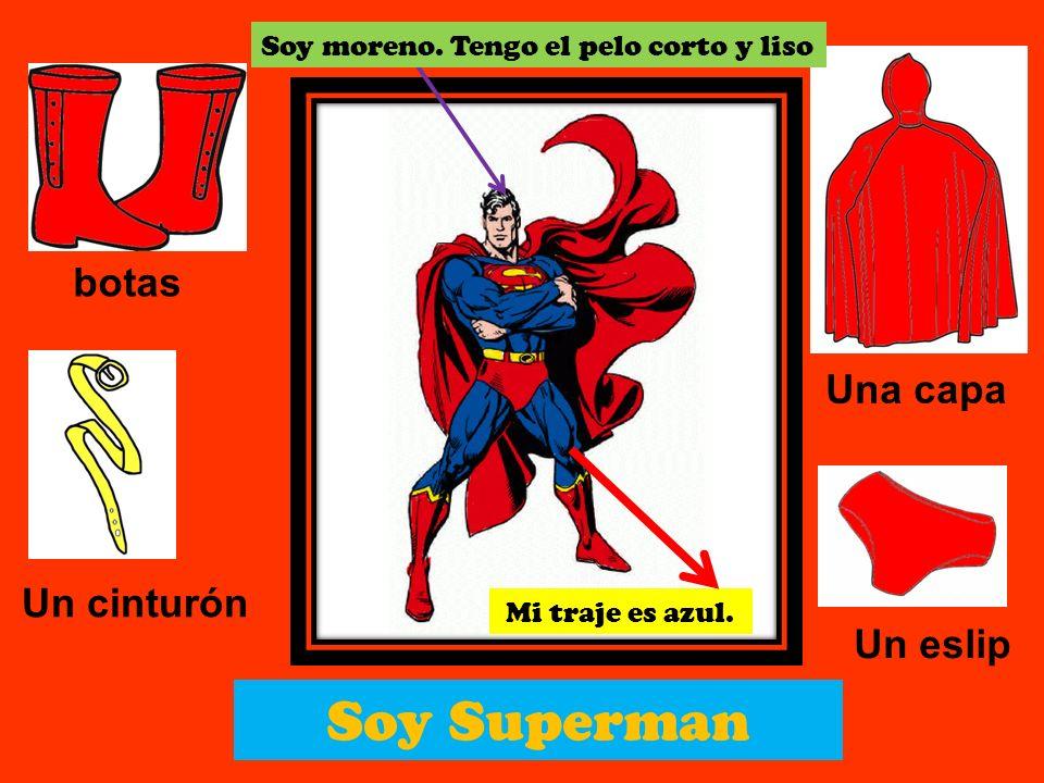 Soy Superman botas Una capa Un cinturón Un eslip Soy moreno. Tengo el pelo corto y liso Mi traje es azul.