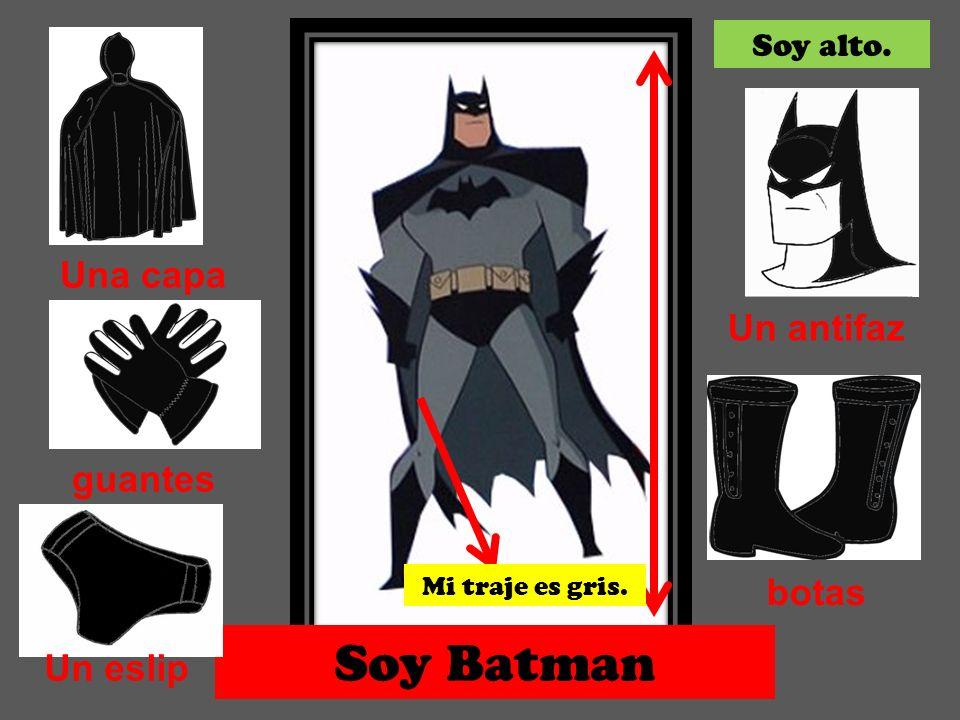 Soy Batman botas Una capa guantes Soy alto. Mi traje es gris. Un antifaz Un eslip