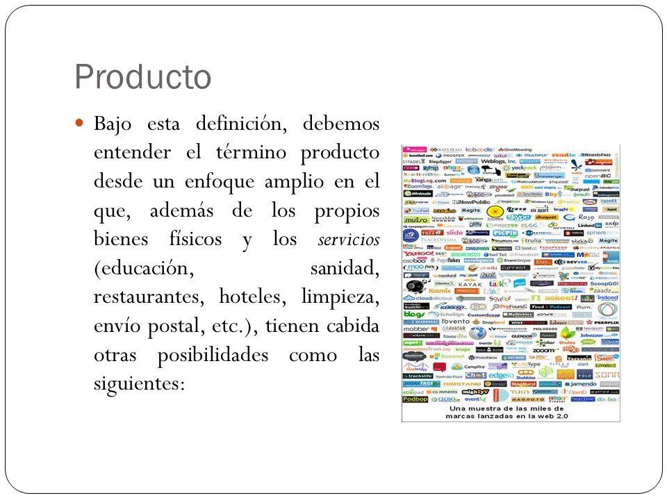 Producto Bajo esta definición, debemos entender el término producto desde un enfoque amplio en el que, además de los propios bienes físicos y los serv