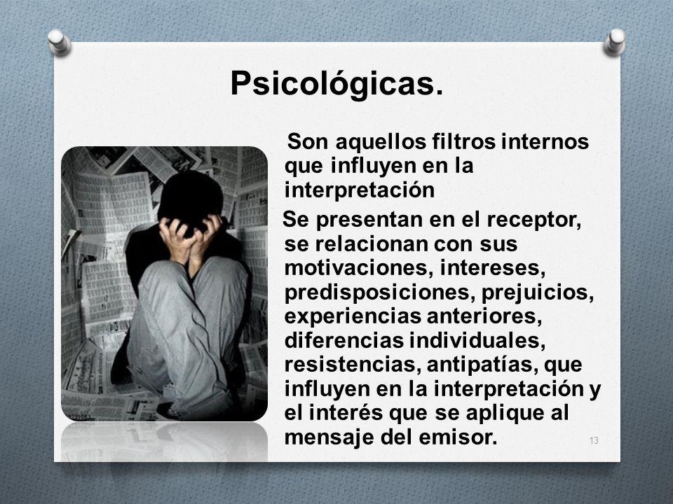 Psicológicas. Son aquellos filtros internos que influyen en la interpretación Se presentan en el receptor, se relacionan con sus motivaciones, interes