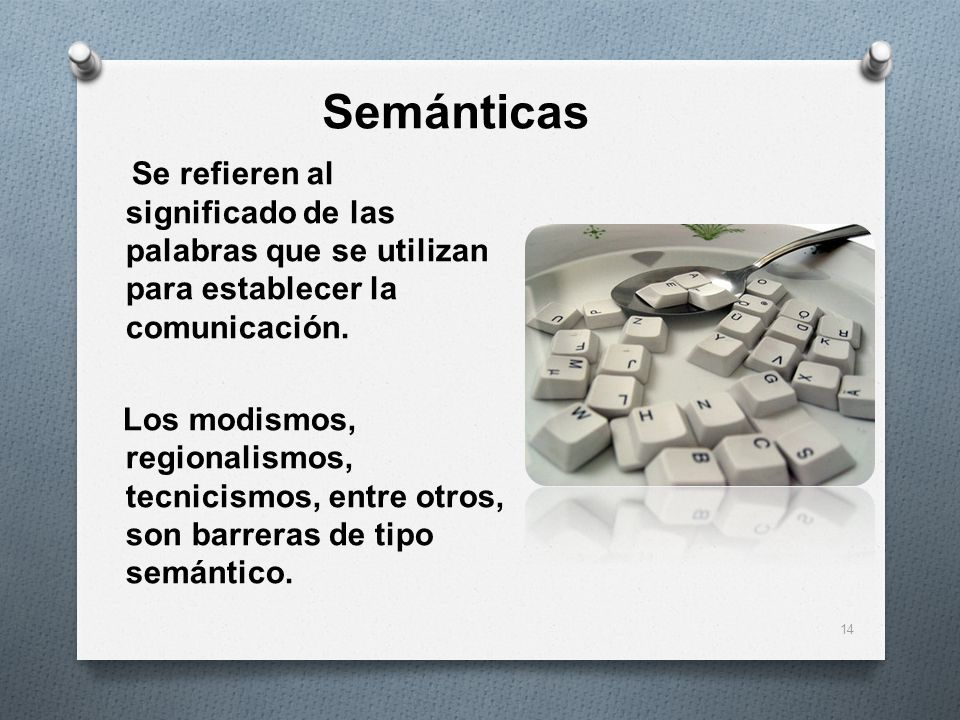 Semánticas Se refieren al significado de las palabras que se utilizan para establecer la comunicación. Los modismos, regionalismos, tecnicismos, entre