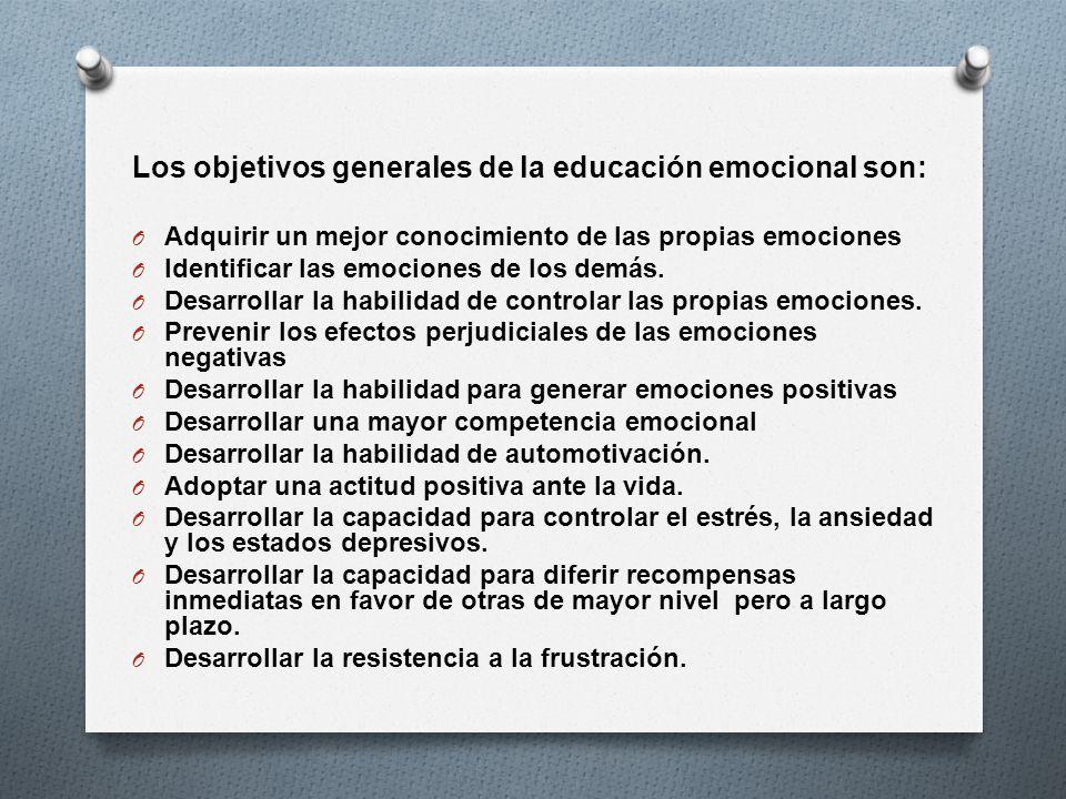 Los objetivos generales de la educación emocional son: O Adquirir un mejor conocimiento de las propias emociones O Identificar las emociones de los de