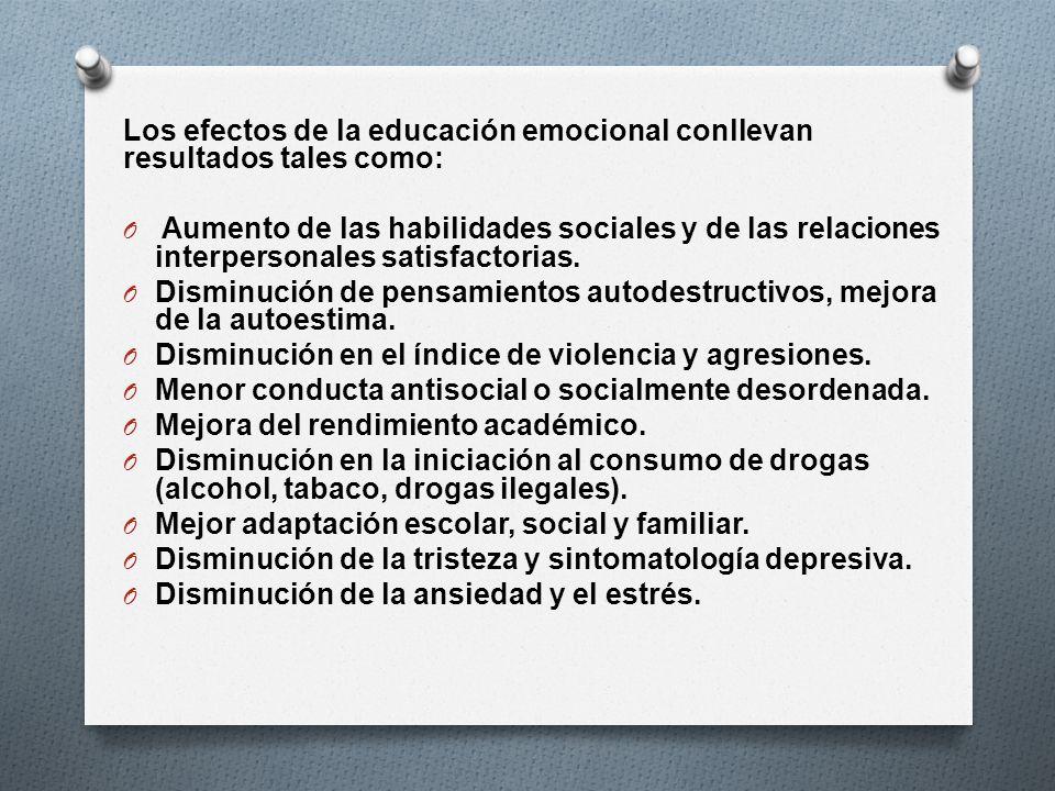 Los efectos de la educación emocional conllevan resultados tales como: O Aumento de las habilidades sociales y de las relaciones interpersonales satis