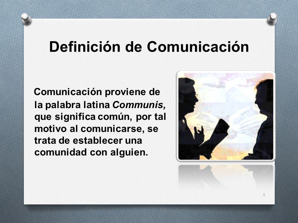 Definición de Comunicación 5 Comunicación proviene de la palabra latina Communis, que significa común, por tal motivo al comunicarse, se trata de esta