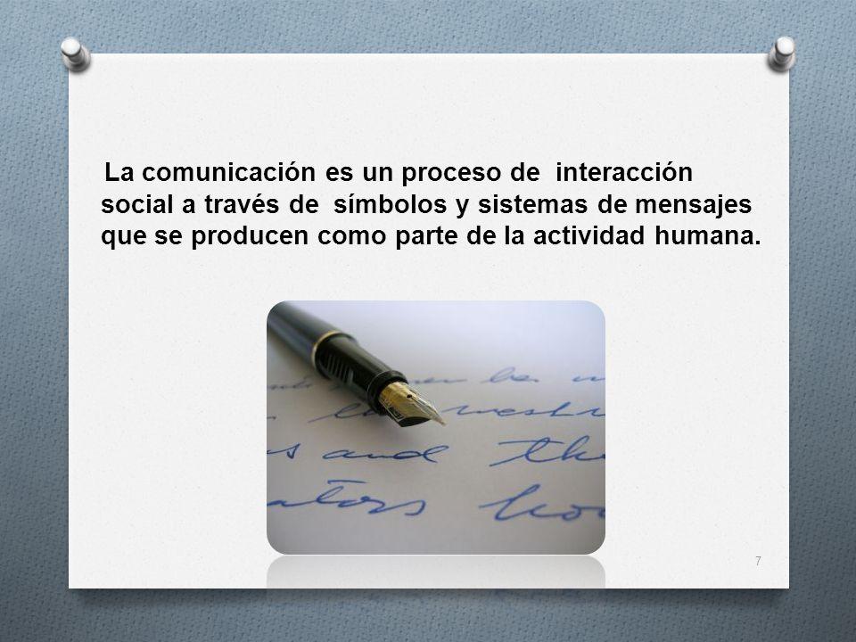 La comunicación es un proceso de interacción social a través de símbolos y sistemas de mensajes que se producen como parte de la actividad humana. 7