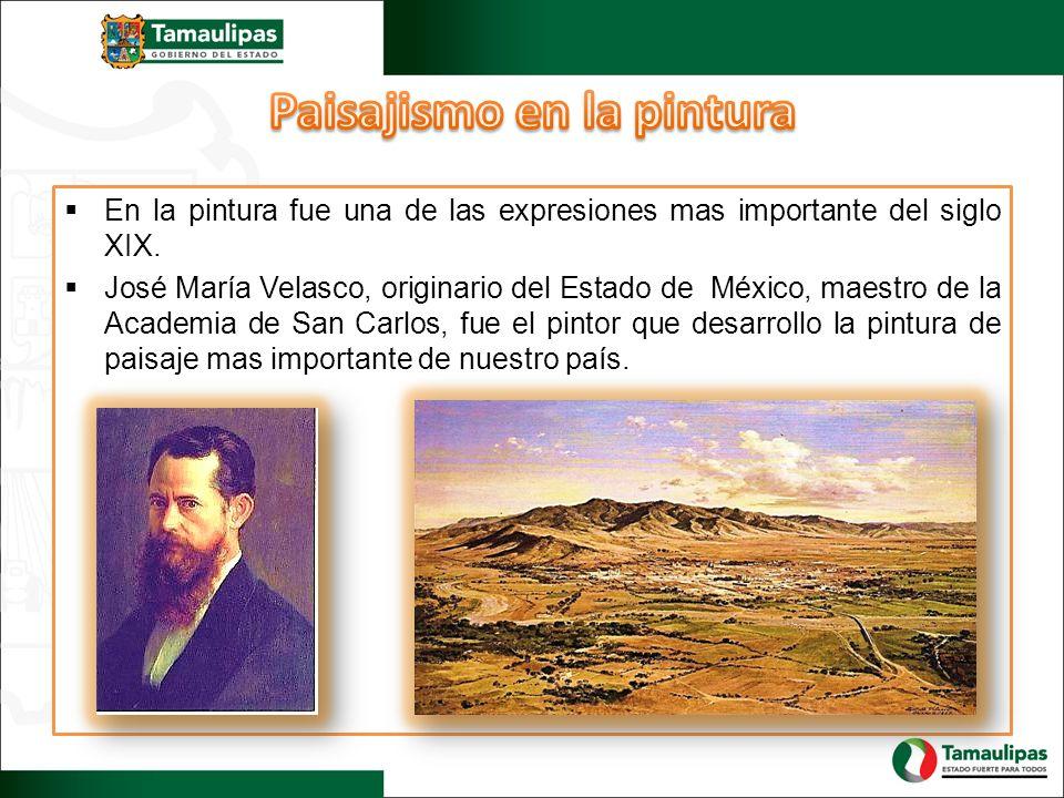 En la pintura fue una de las expresiones mas importante del siglo XIX. José María Velasco, originario del Estado de México, maestro de la Academia de