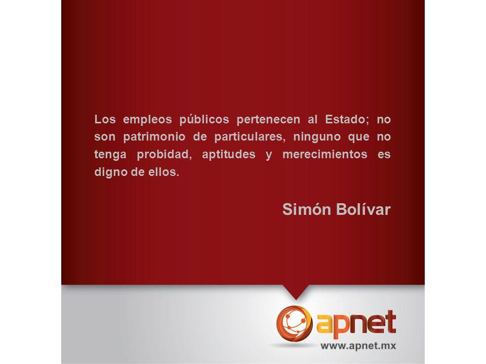 Los empleos públicos pertenecen al Estado; no son patrimonio de particulares, ninguno que no tenga probidad, aptitudes y merecimientos es digno de ell