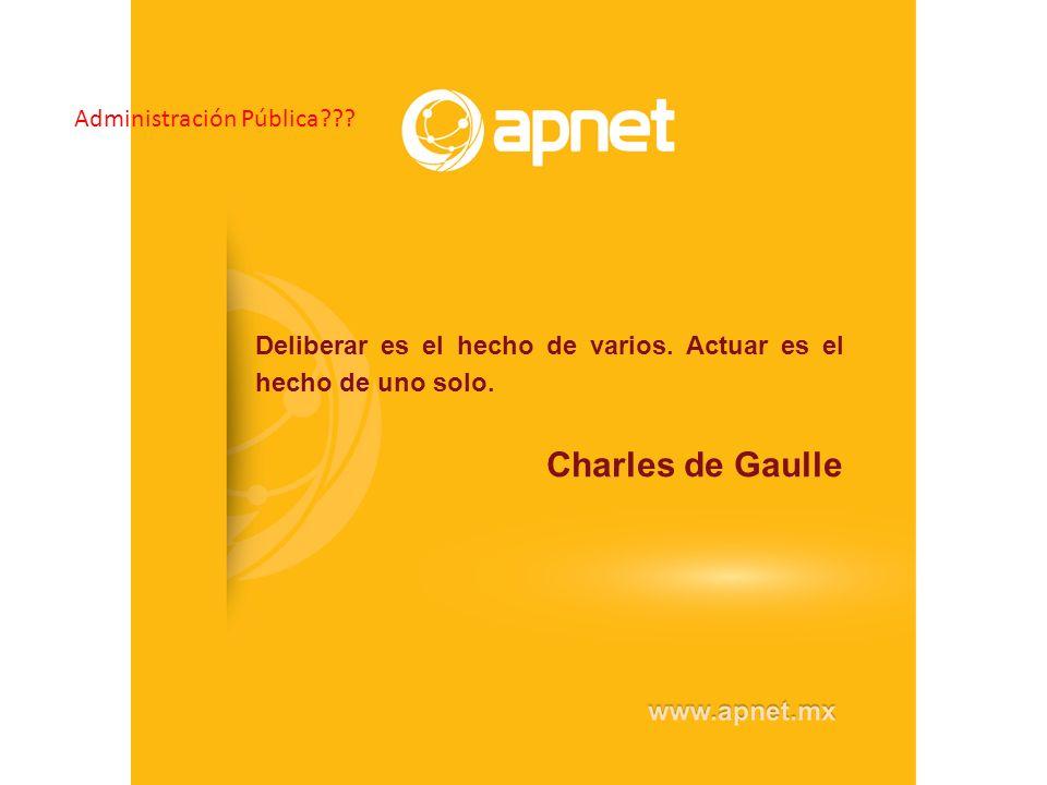 Deliberar es el hecho de varios. Actuar es el hecho de uno solo. Charles de Gaulle Administración Pública???