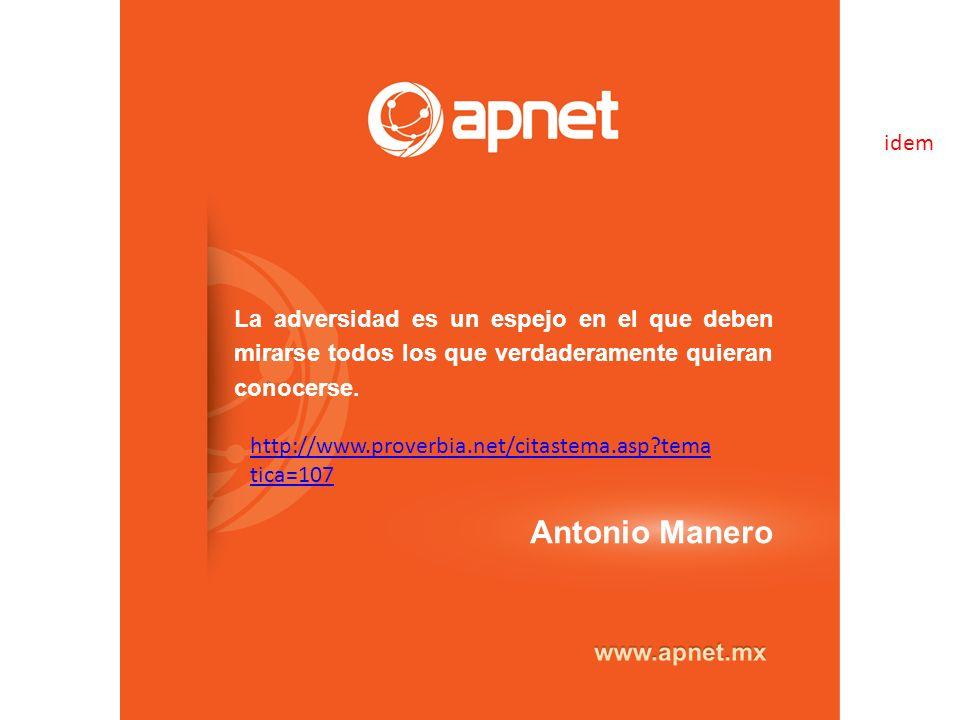 La adversidad es un espejo en el que deben mirarse todos los que verdaderamente quieran conocerse. Antonio Manero idem http://www.proverbia.net/citast