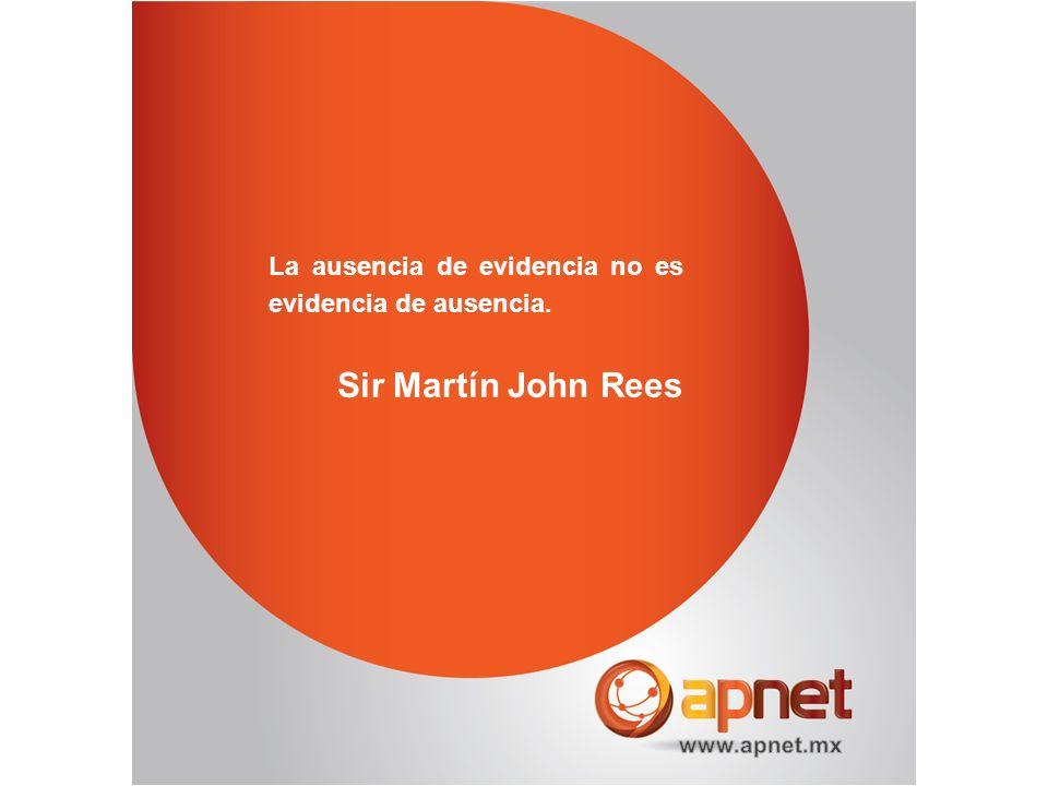 La ausencia de evidencia no es evidencia de ausencia. Sir Martín John Rees