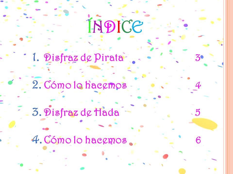 ÍNDICEÍNDICE 1. Disfraz de Pirata3 2. Cómo lo hacemos 4 3. Disfraz de Hada 5 4. Cómo lo hacemos 6