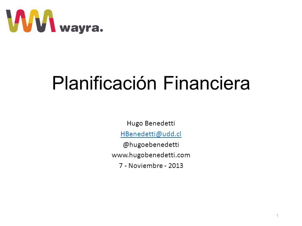 Planificación Financiera Hugo Benedetti HBenedetti@udd.cl @hugoebenedetti www.hugobenedetti.com 7 - Noviembre - 2013 1