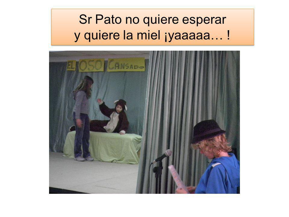 Sr Pato no quiere esperar y quiere la miel ¡yaaaaa… !