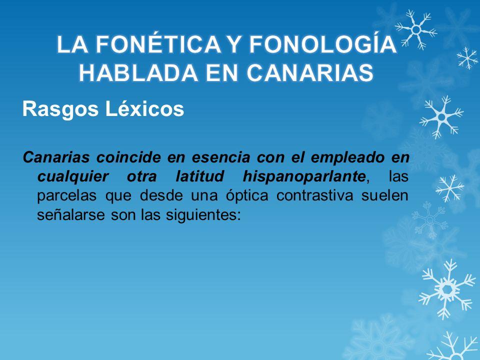 Rasgos Léxicos Canarias coincide en esencia con el empleado en cualquier otra latitud hispanoparlante, las parcelas que desde una óptica contrastiva s