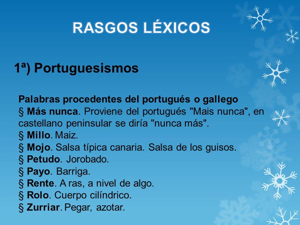 1ª) Portuguesismos Palabras procedentes del portugués o gallego § Más nunca. Proviene del portugués