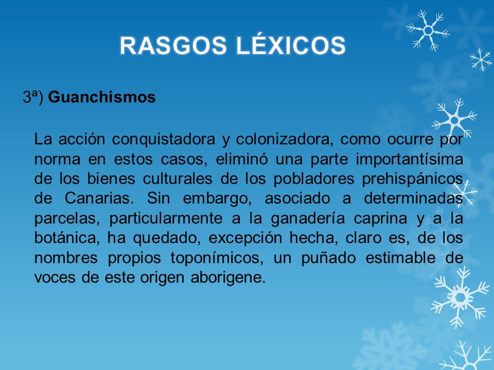 3ª) Guanchismos Palabras que se conservan de los Guanche(**) § Baifo.