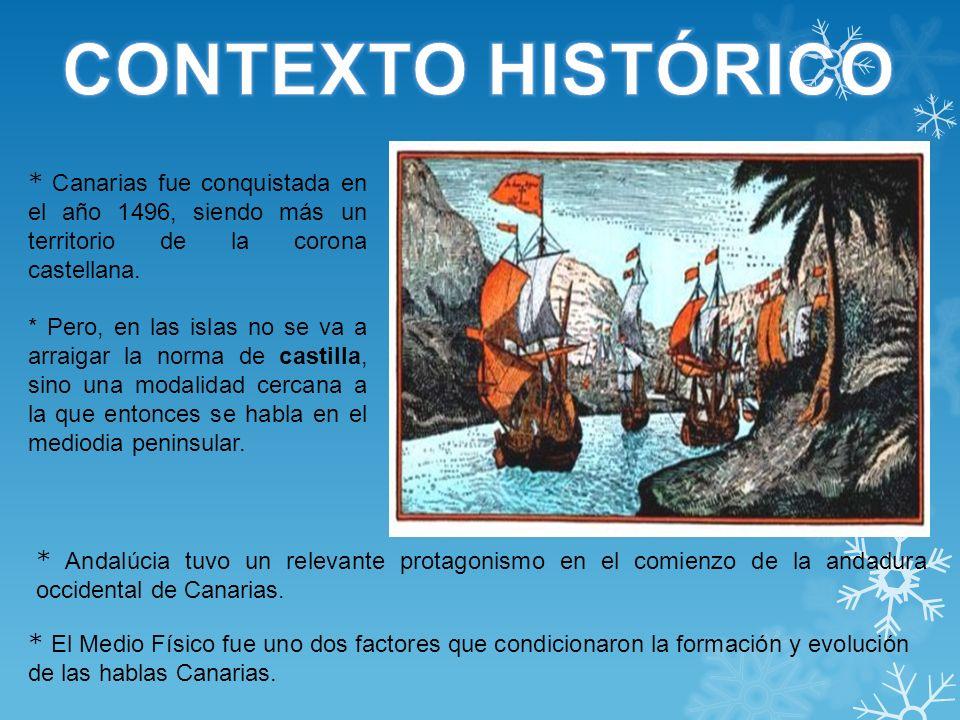 * Canarias fue conquistada en el año 1496, siendo más un territorio de la corona castellana. * Pero, en las islas no se va a arraigar la norma de cast