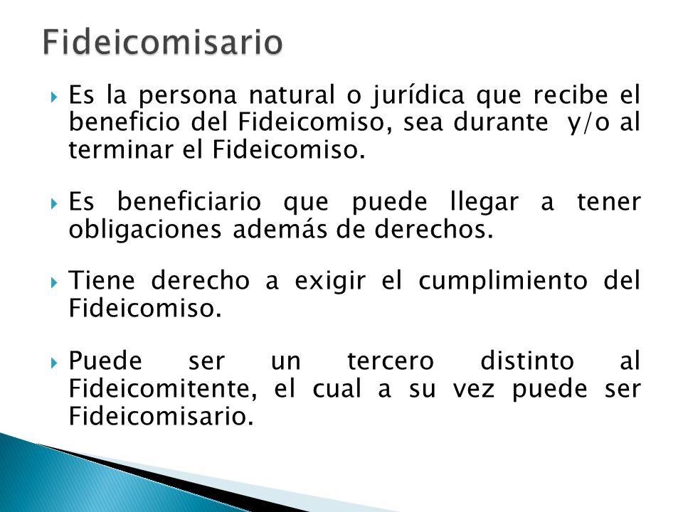Es la persona natural o jurídica que recibe el beneficio del Fideicomiso, sea durante y/o al terminar el Fideicomiso. Es beneficiario que puede llegar