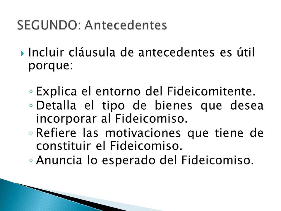 Incluir cláusula de antecedentes es útil porque: Explica el entorno del Fideicomitente. Detalla el tipo de bienes que desea incorporar al Fideicomiso.