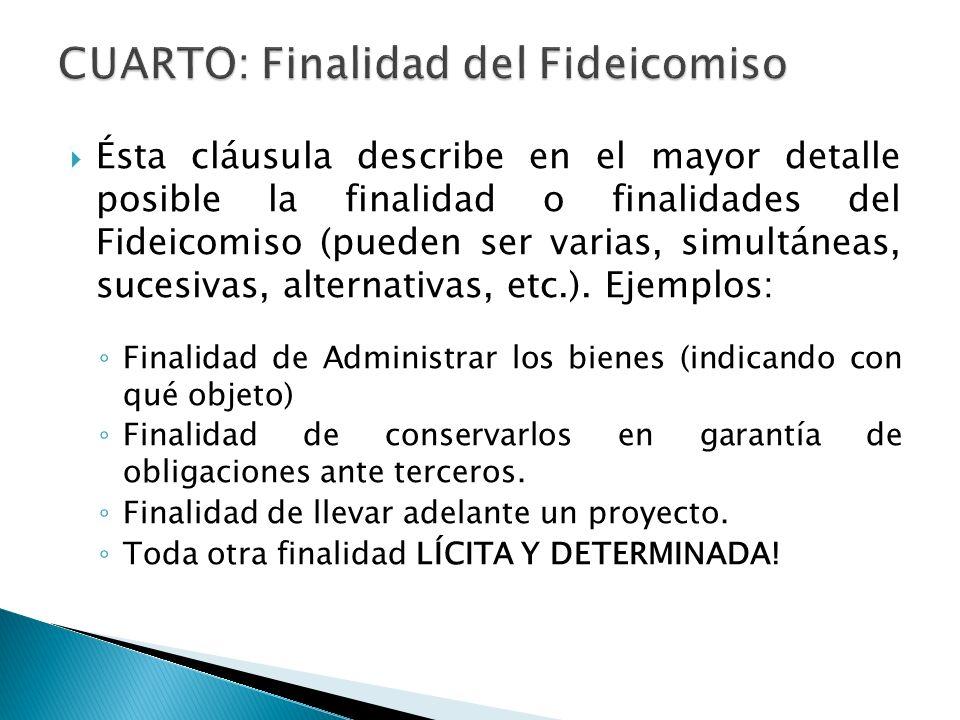 Ésta cláusula describe en el mayor detalle posible la finalidad o finalidades del Fideicomiso (pueden ser varias, simultáneas, sucesivas, alternativas