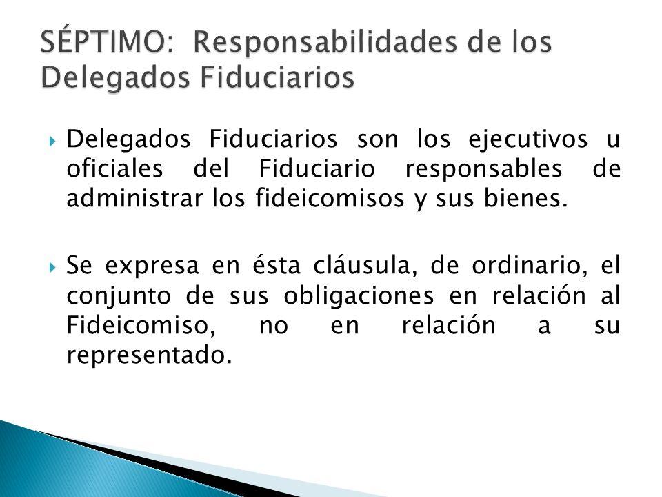 Delegados Fiduciarios son los ejecutivos u oficiales del Fiduciario responsables de administrar los fideicomisos y sus bienes. Se expresa en ésta cláu
