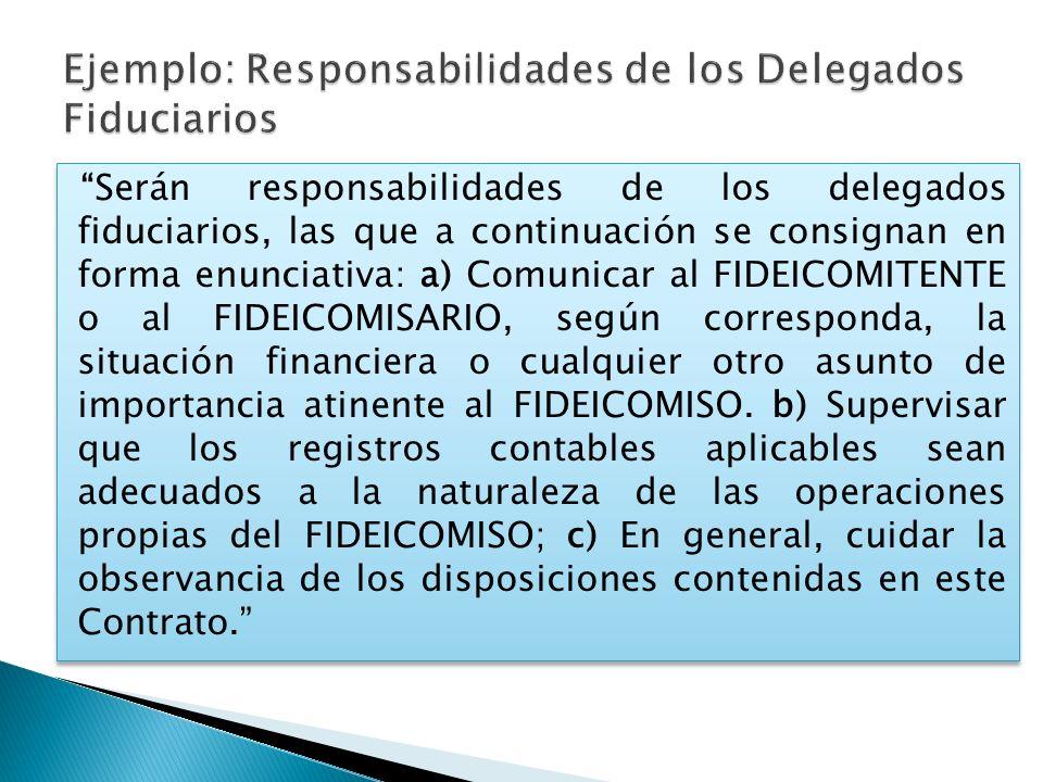 Serán responsabilidades de los delegados fiduciarios, las que a continuación se consignan en forma enunciativa: a) Comunicar al FIDEICOMITENTE o al FI